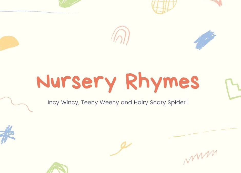 Nursery Rhymes – Incy Wincy, Teeny Weeny and Hairy Scary Spider!